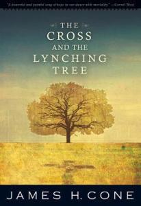Book cover of the Cross and the Lynching Tree.